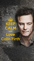 Keep Calm and love Colin Firth - colin-firth fan art