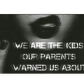 We are the kids our parents warned us about - grunge photo