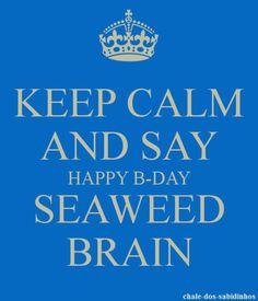Happy B'day Seaweed Brain!! <3 :D