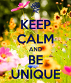 Keep Calm and Be Unique - true-writers photo