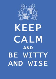 Keep Calm and Be Witty and Wise