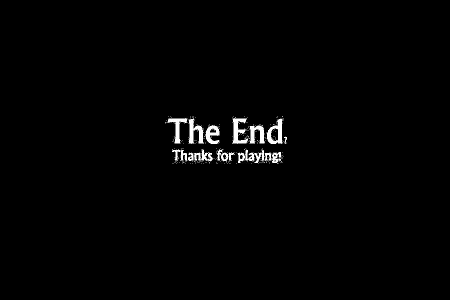 The End? Thanks For playing *Brightened