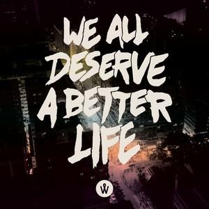 We Deserve a Better Life
