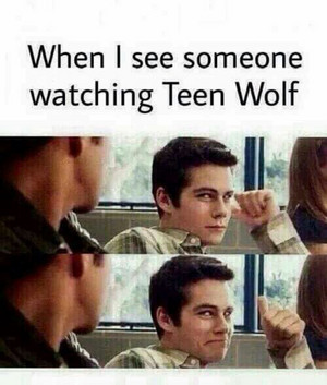 When I see someone watching teen lobo ;)