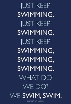JST KEEP SWIMMING!!!