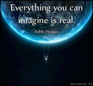 Everything tu Can Imagine is Real