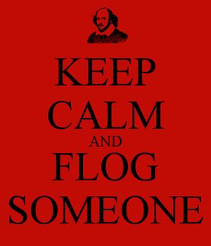 Keep calm and Flog Someone