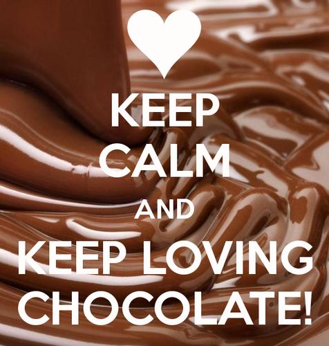 Chocolate images Keep calm and keep loving chocolate ...