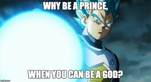 vegeta ssgss why be a prince when आप can be a god