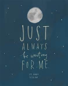"""""""Just always be waiting for me"""""""