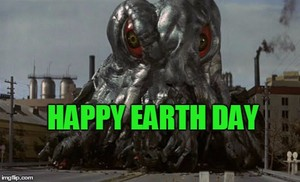 Hedorah says Happy Earth hari