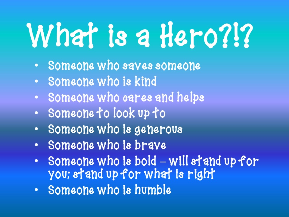 What makes a hero. What Makes A Hero, Essay Sample. 2019-02-25