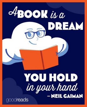 A book is a dream आप hold in your hand - Neil Gaiman
