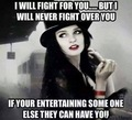 I will not fight for you