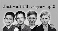 just wait till we grow up
