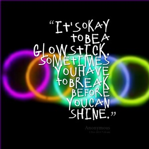 Its okay to be a glow stick