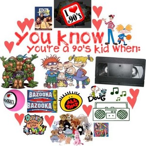You're a 90s kid when...