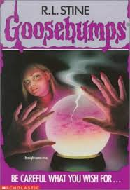 Goosebumps Be Carefule What You Wish For