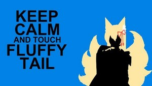 KEEP CALM AND TOUCH FLUFFY TAIL
