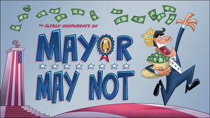 The Fairly Oddparents: Mayor May Not