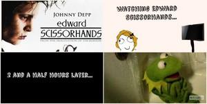 When u atch Edward Scissorhands