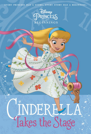 Disney Princess Beginnings: cinderella Takes the Stage