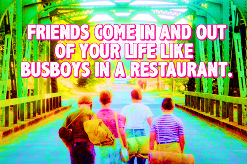 Stand By Me wallpaper with anime called Friends come in and out of your life like busboys in a restaurant.