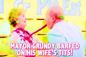 Mayor Grundy barfed on his wife's tits!