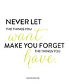 Never let the you Want make you forget the things Have - quotes photo