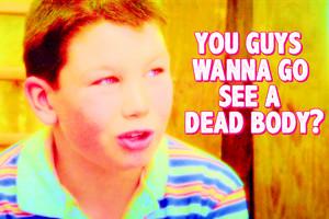 あなた guys wanna go see a dead body?