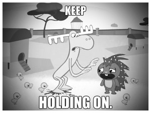 Keep holding on.