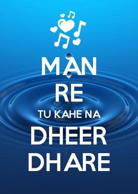 Man Re Tu Kahe Na Dheer Dhare