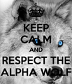 keep calm and respect the alpha wolf