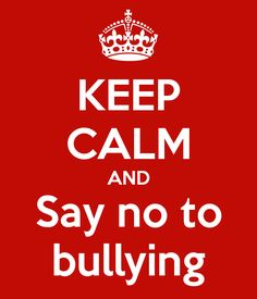 Keep Calm and Say no to Bullying