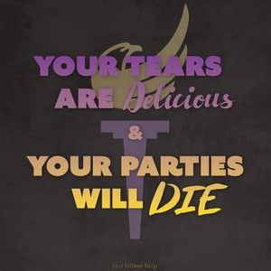 Your tears are delicious and your parties will die.
