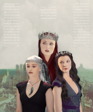 Daenerys, Margaery and Sansa