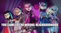You came to the wrong neighbouhood - monster-high photo