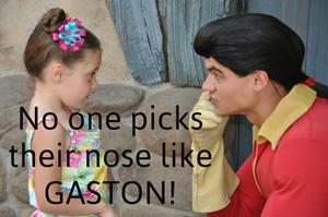 No one picks their nose like GASTON!