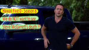 Hawaii Five 0 - Season 8 - Do NOT kill Steve McGarrett