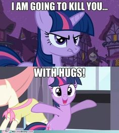 I Am Going To Kill You With Hugs!