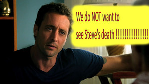 We do NOT want to see Steve McGarrett's death!!!