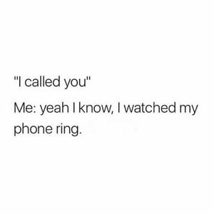 """I called you"""