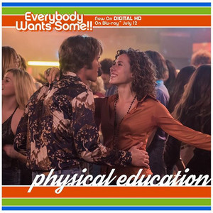 Everybody Wants Some - Physical Education