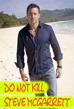 PLEASE do NOT kill Steve McGarrett in Hawaii Five 0 We amor Steve so much