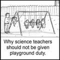Why science teachers shouldn't be дана playground duty