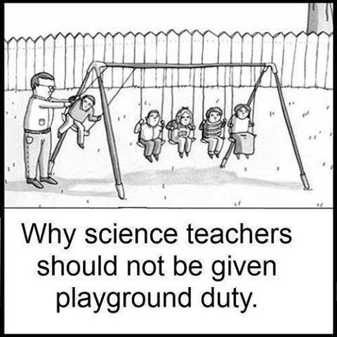 Why science teachers shouldn't be gegeben playground duty