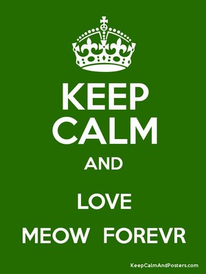 Keep Calm And Meow Forever