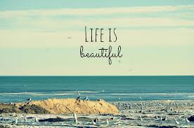 Life is beautiful <3