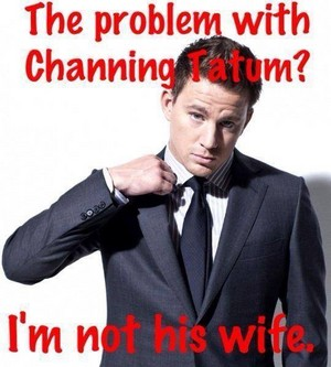 Oh Channing...Mmmm