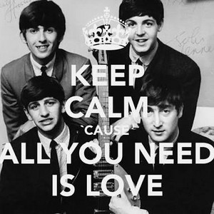 Keep calm cause' All te Need is Love!
